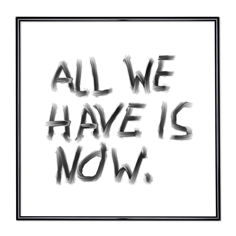 Fotolijst met slogan - All We Have Is Now