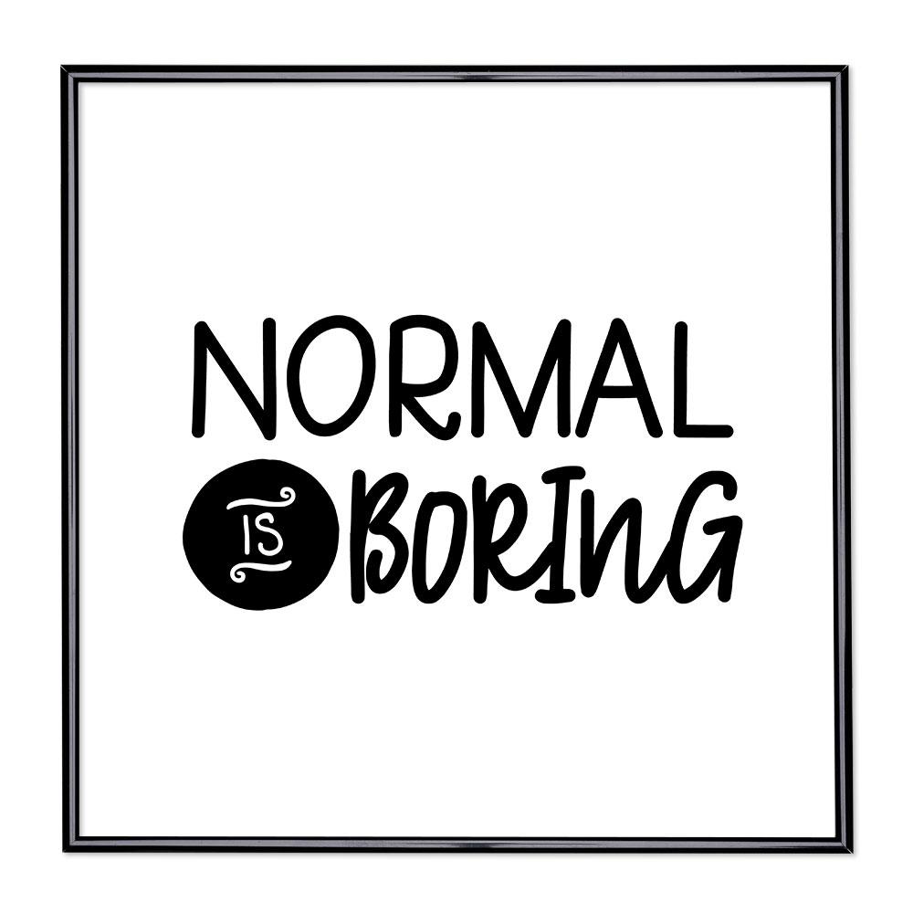 Fotolijst met slogan - Normal is Boring 1
