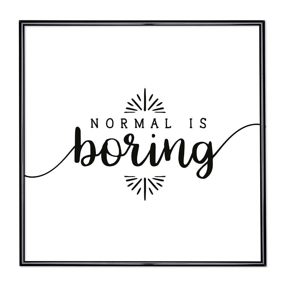 Fotolijst met slogan - Normal is Boring 2