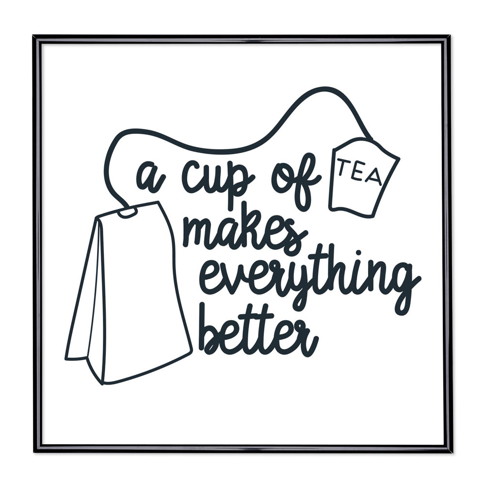 Fotolijst met slogan - Cup Of Tea Makes Everything Better