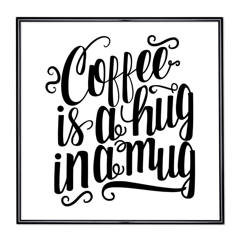 Fotolijst met slogan - Coffee Is A Hug In A Mug