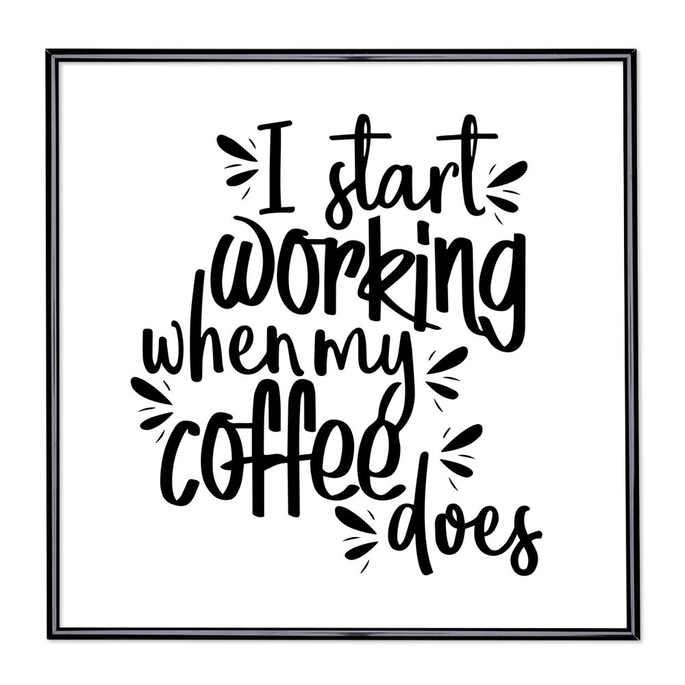 Fotolijst met slogan - I Start Working When My Coffee Does