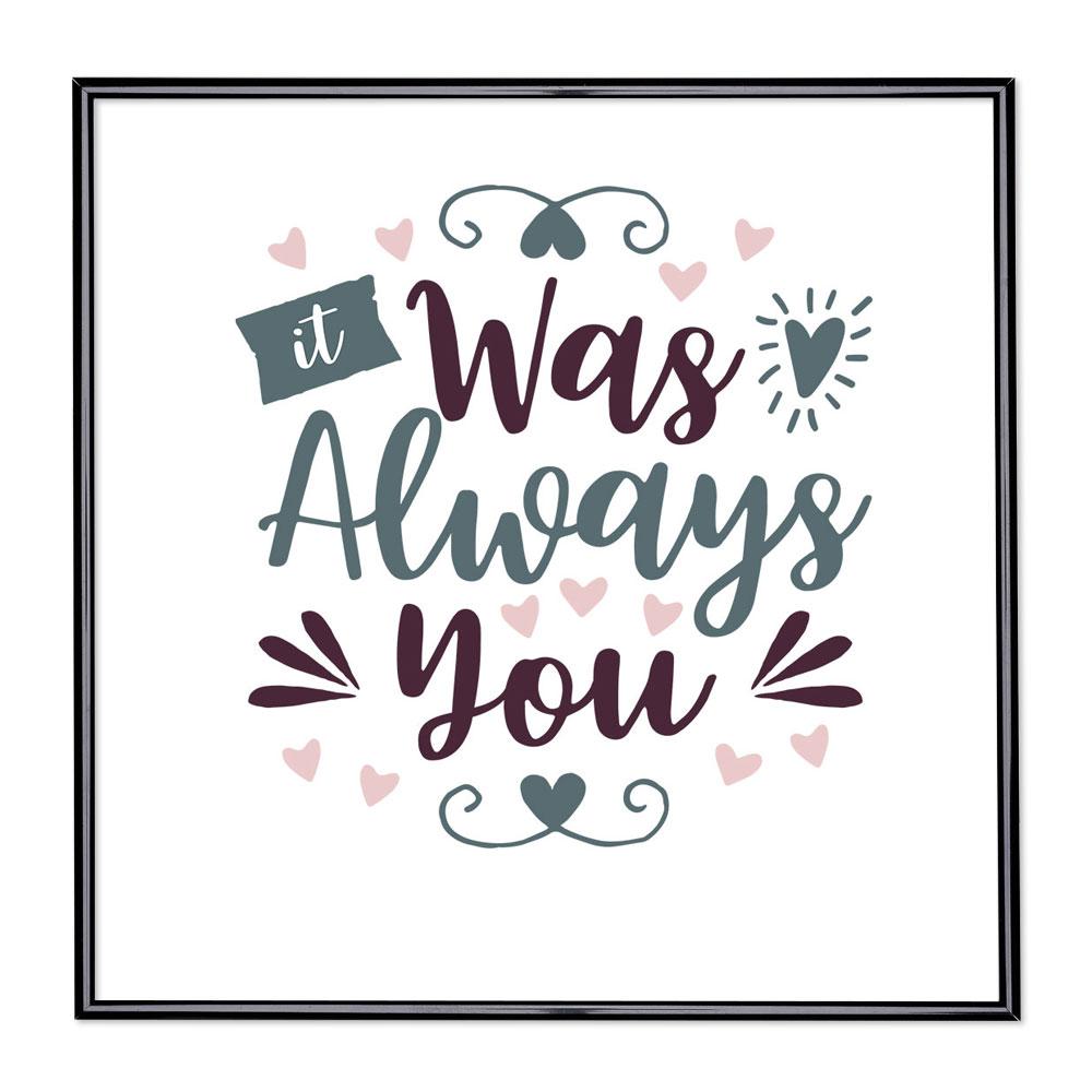 Fotolijst met slogan - It Was Always You
