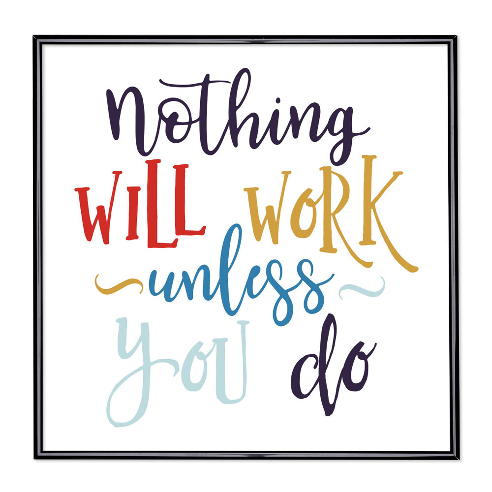 Fotolijst met slogan - Nothing Will Work Unless You Do