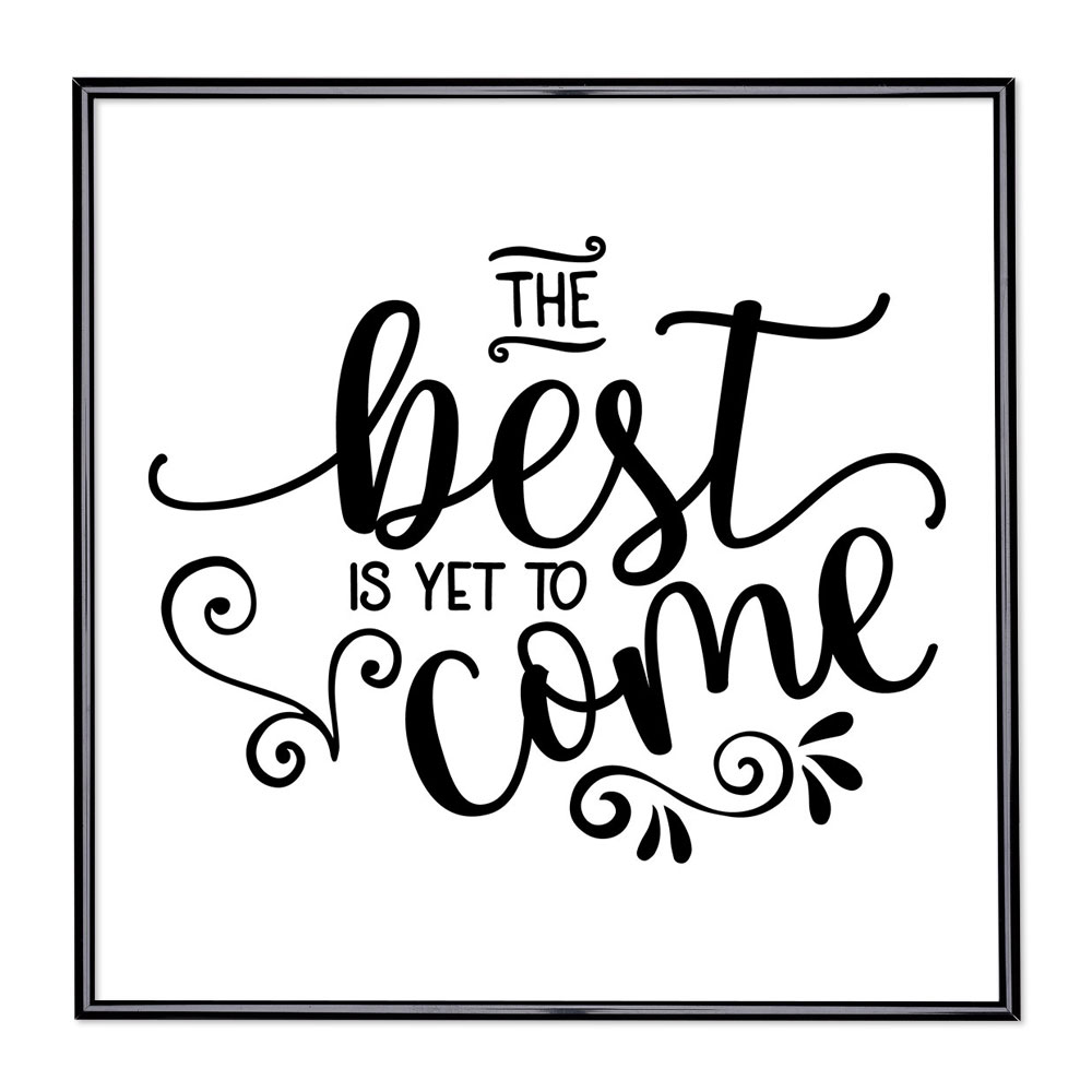 Fotolijst met slogan - The Best Is Yet To Come